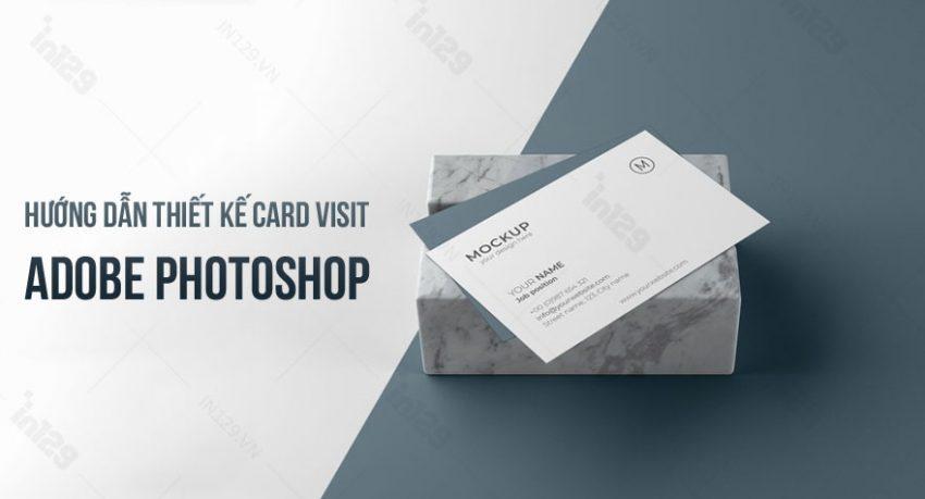 Hướng dẫn thiết kế card visit trong Adobe Photoshop